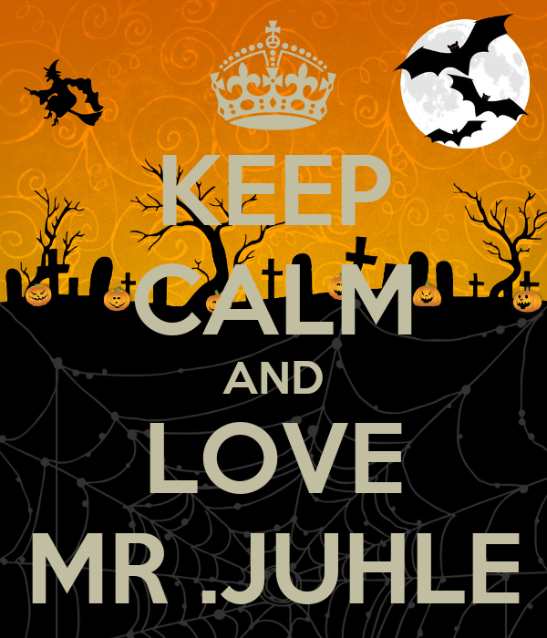 KEEP CALM AND LOVE MR .JUHLE