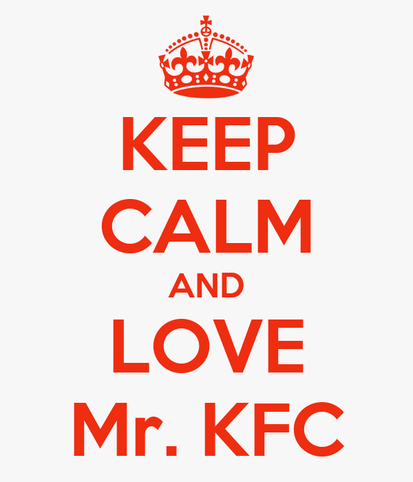 KEEP CALM AND LOVE Mr. KFC