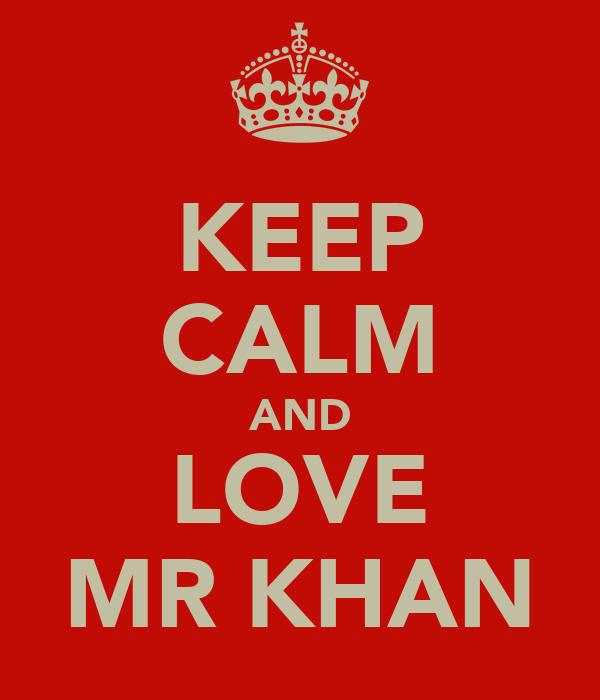 KEEP CALM AND LOVE MR KHAN