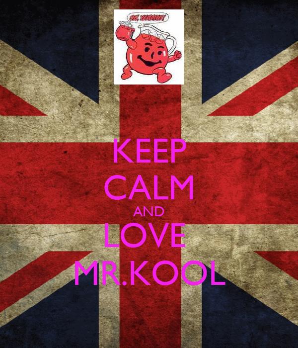 KEEP CALM AND LOVE  MR.KOOL