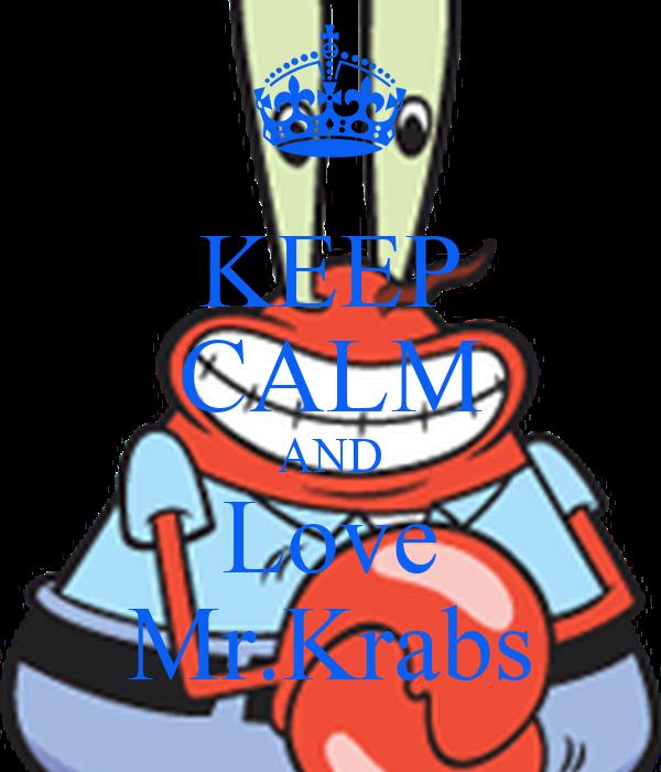 KEEP CALM AND Love Mr.Krabs