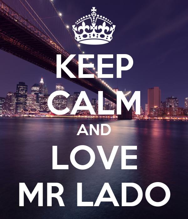KEEP CALM AND LOVE MR LADO