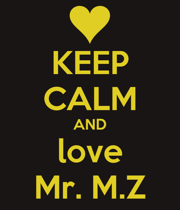 KEEP CALM AND love Mr. M.Z