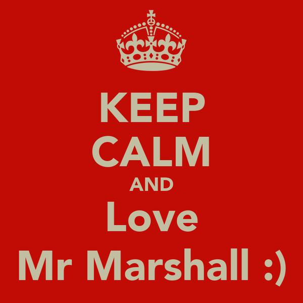 KEEP CALM AND Love Mr Marshall :)