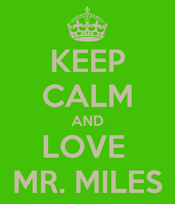 KEEP CALM AND LOVE  MR. MILES