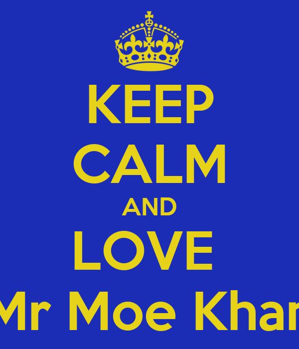 KEEP CALM AND LOVE  Mr Moe Khan