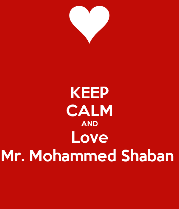 KEEP CALM AND Love Mr. Mohammed Shaban