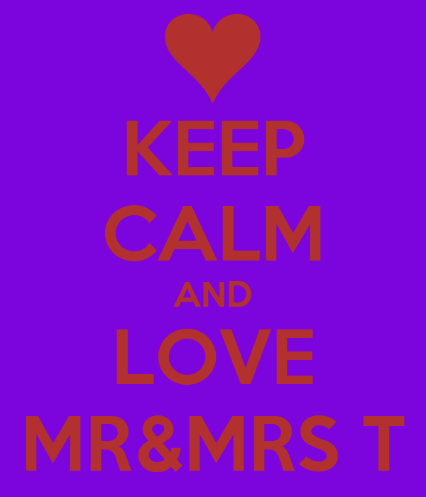 KEEP CALM AND LOVE MR&MRS T