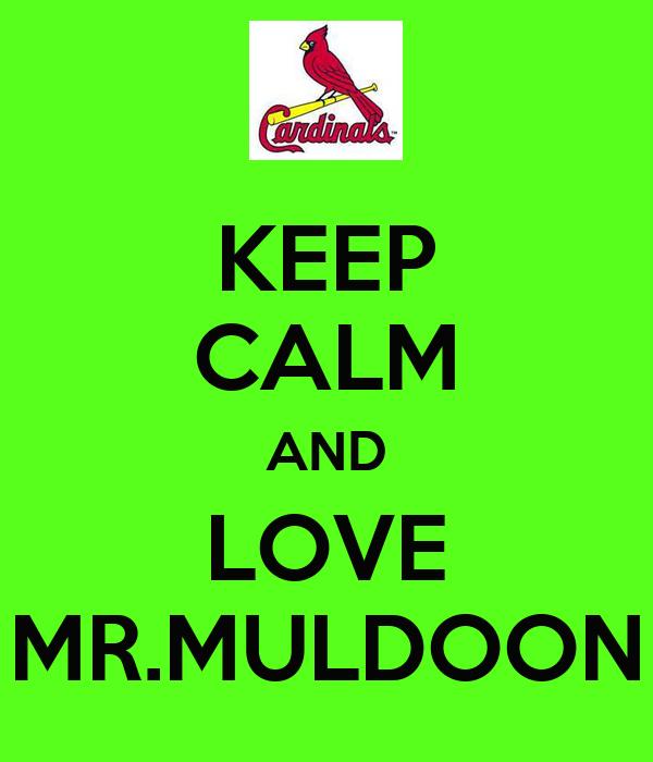 KEEP CALM AND LOVE MR.MULDOON