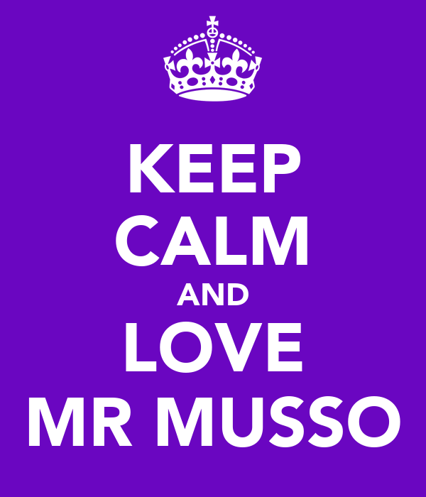 KEEP CALM AND LOVE MR MUSSO