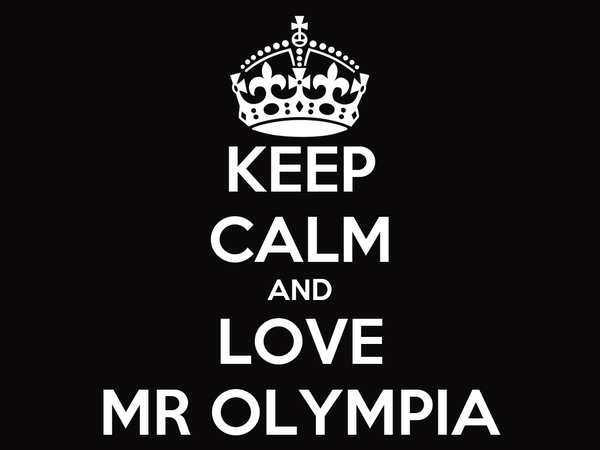 KEEP CALM AND LOVE MR OLYMPIA