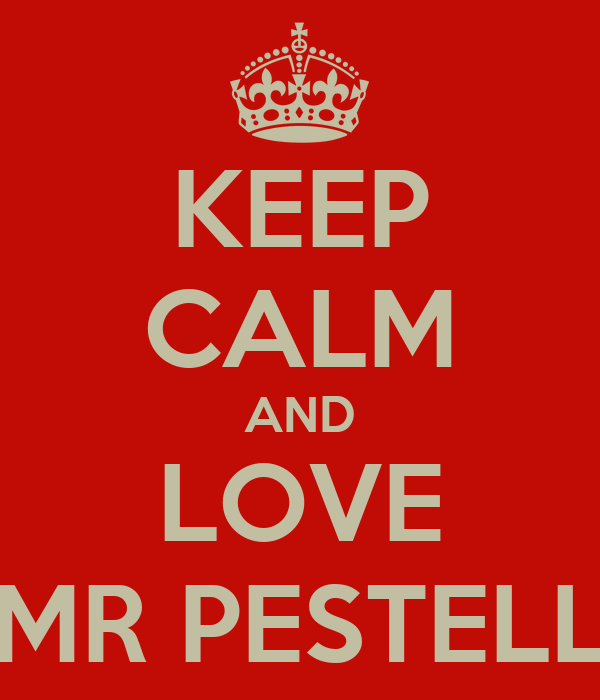 KEEP CALM AND LOVE MR PESTELL