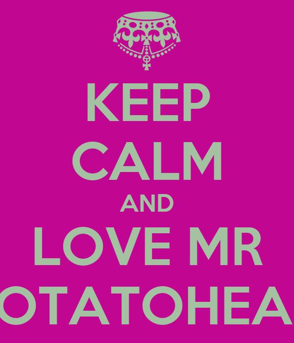 KEEP CALM AND LOVE MR POTATOHEAD