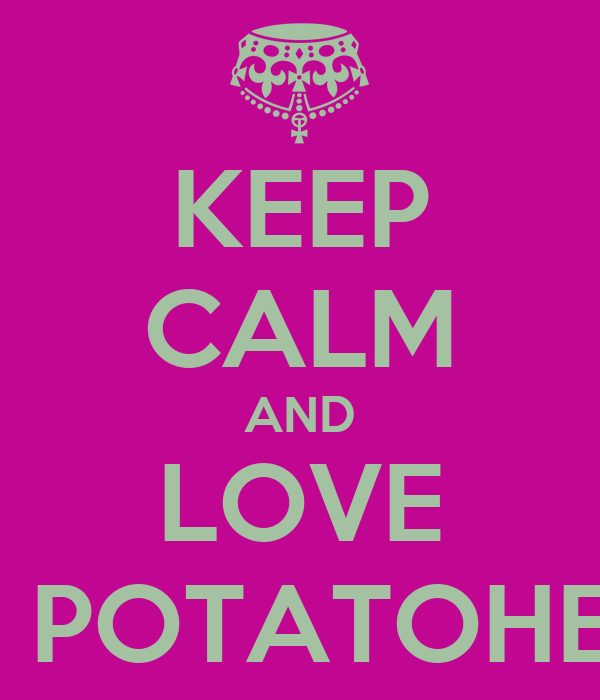 KEEP CALM AND LOVE MR. POTATOHEAD