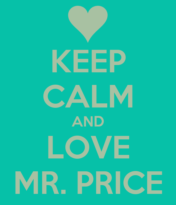 KEEP CALM AND LOVE MR. PRICE