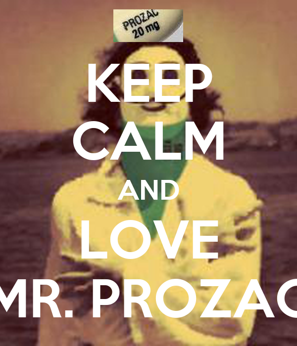 KEEP CALM AND LOVE MR. PROZAC