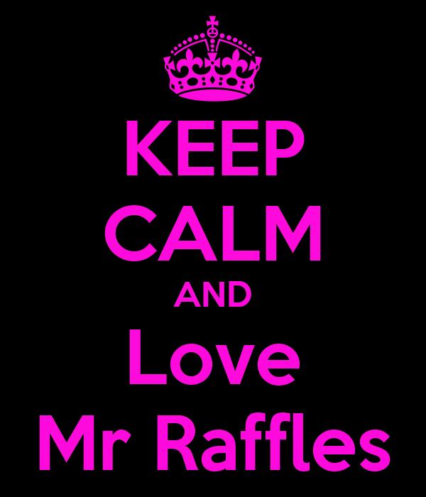KEEP CALM AND Love Mr Raffles