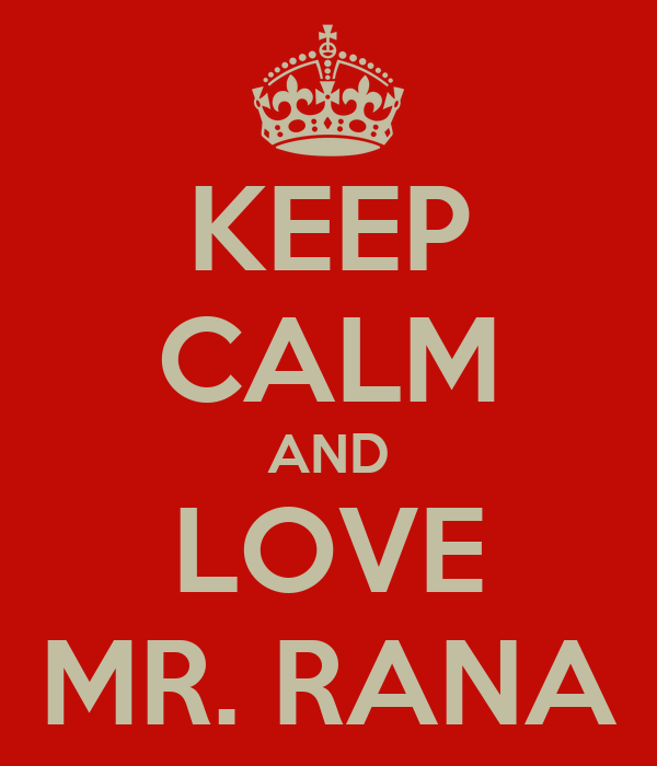 KEEP CALM AND LOVE MR. RANA
