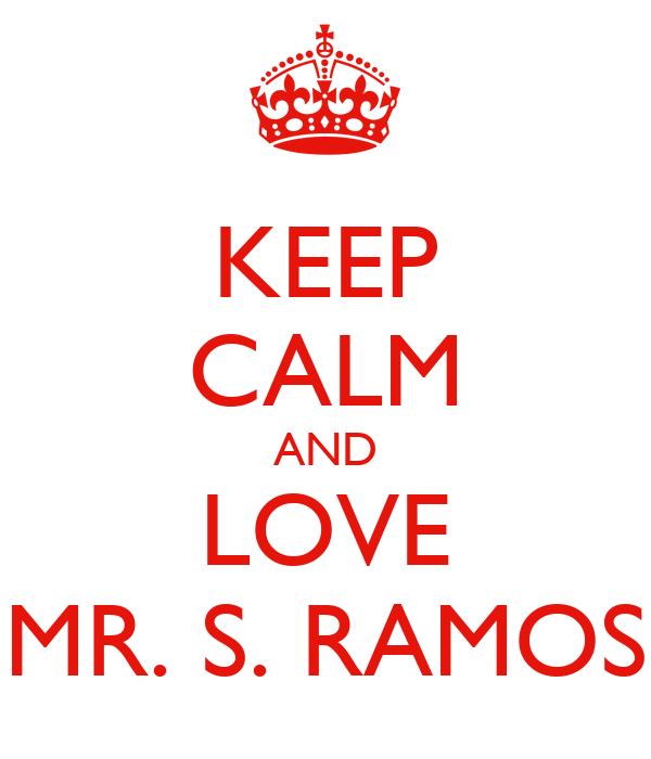 KEEP CALM AND LOVE MR. S. RAMOS
