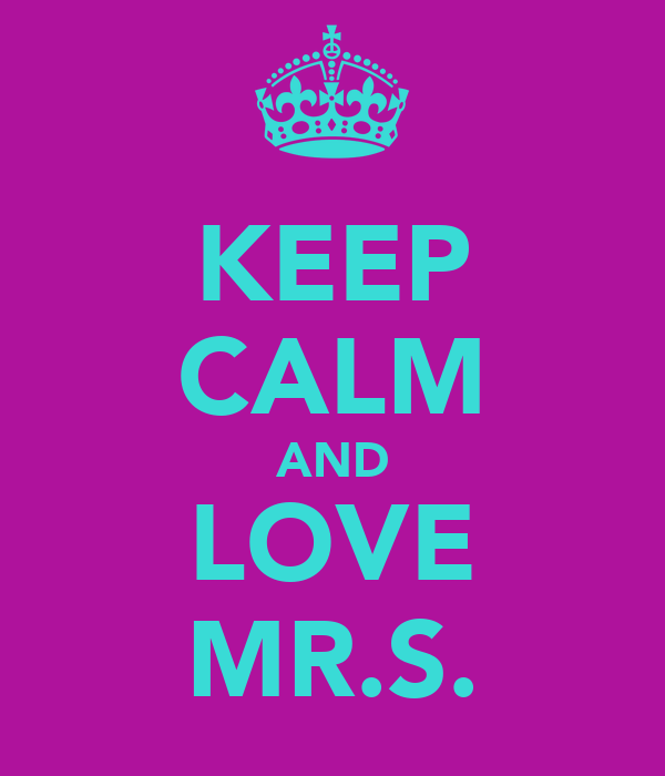 KEEP CALM AND LOVE MR.S.