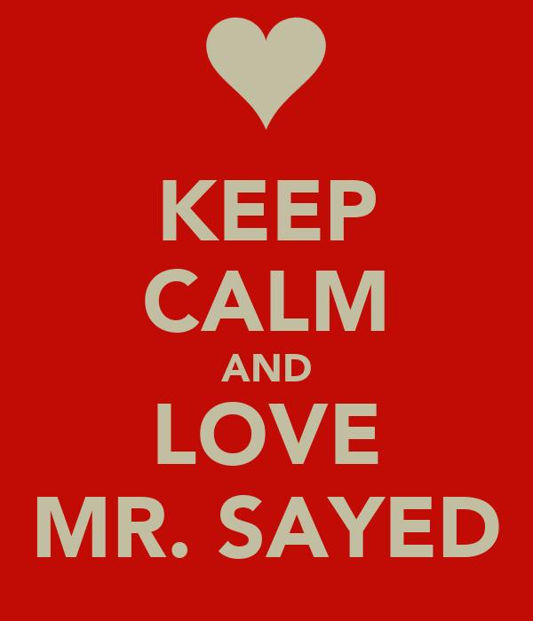 KEEP CALM AND LOVE MR. SAYED