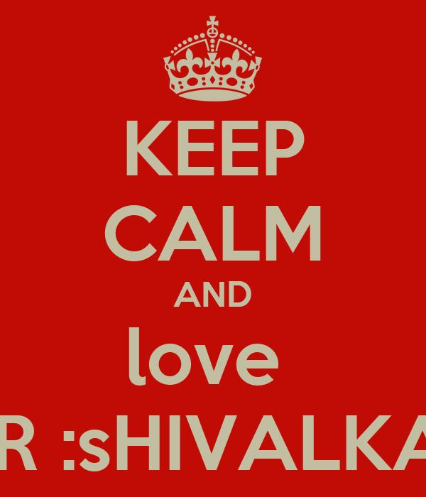 KEEP CALM AND love  MR :sHIVALKAR