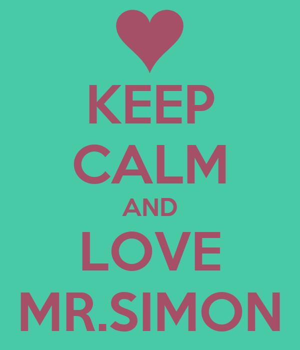 KEEP CALM AND LOVE MR.SIMON