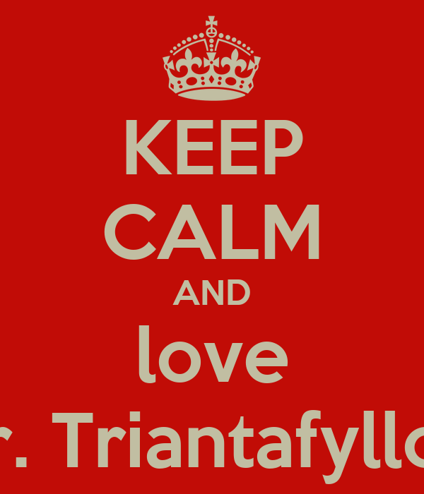 KEEP CALM AND love mr. Triantafylloy