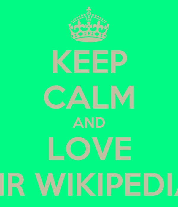 KEEP CALM AND LOVE MR WIKIPEDIA