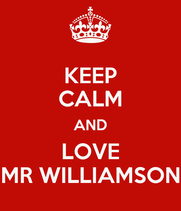 KEEP CALM AND LOVE MR WILLIAMSON