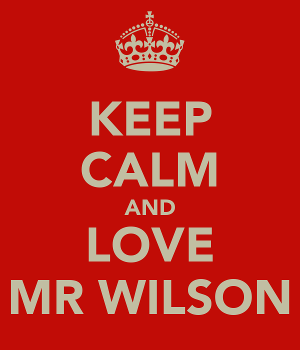 KEEP CALM AND LOVE MR WILSON