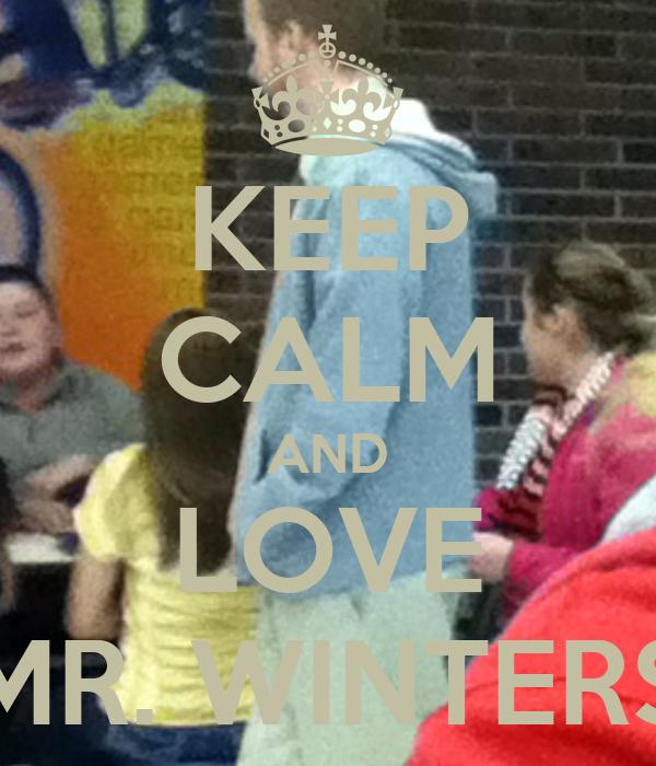 KEEP CALM AND LOVE MR. WINTERS