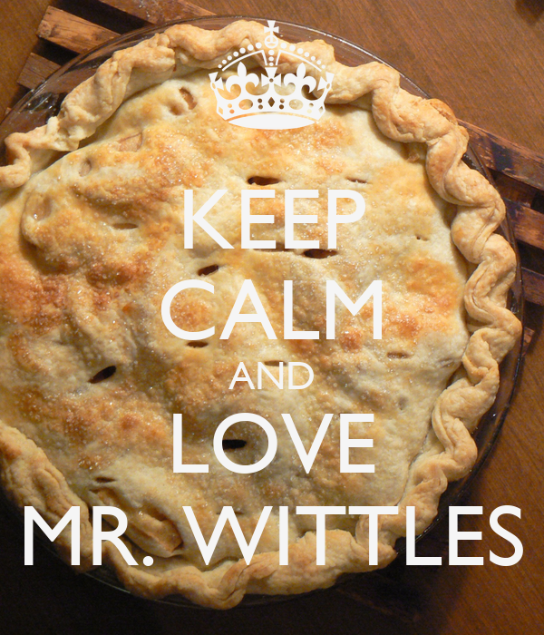 KEEP CALM AND LOVE MR. WITTLES