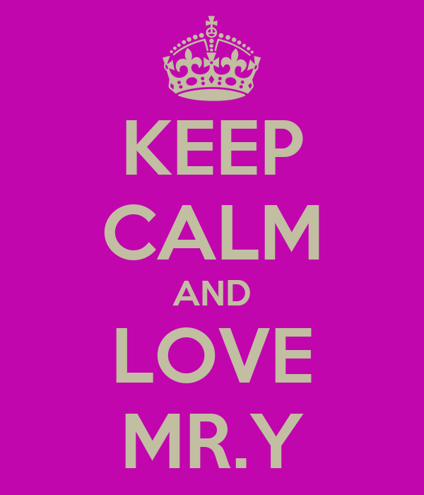 KEEP CALM AND LOVE MR.Y