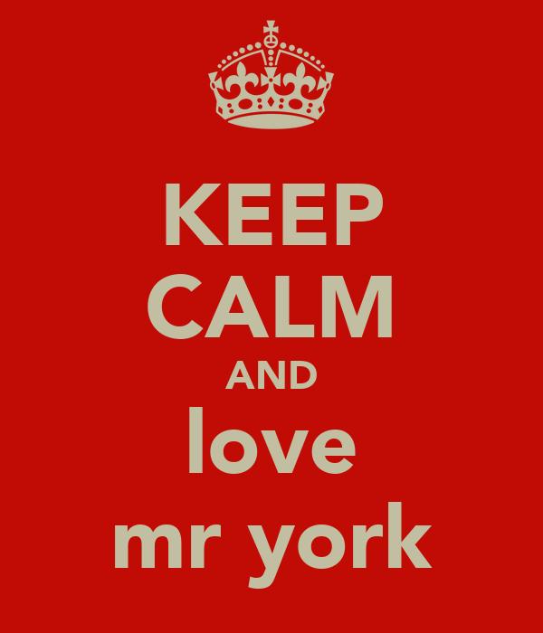 KEEP CALM AND love mr york