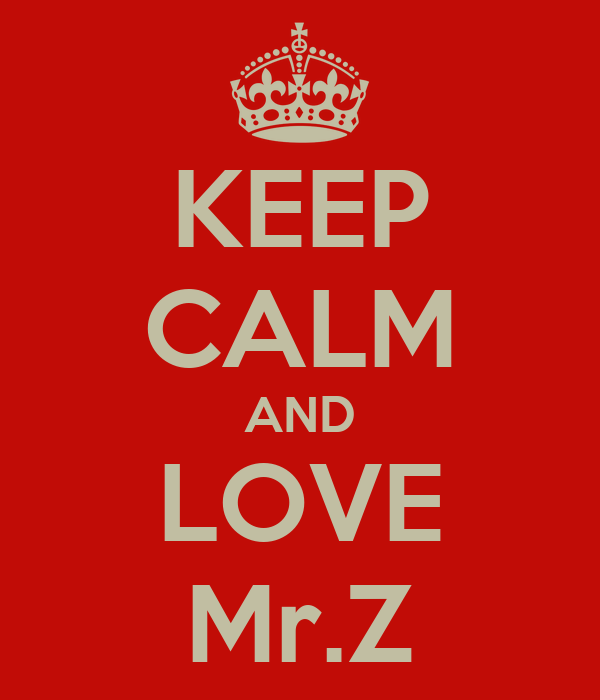 KEEP CALM AND LOVE Mr.Z
