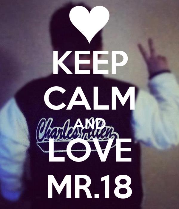 KEEP CALM AND LOVE MR.18