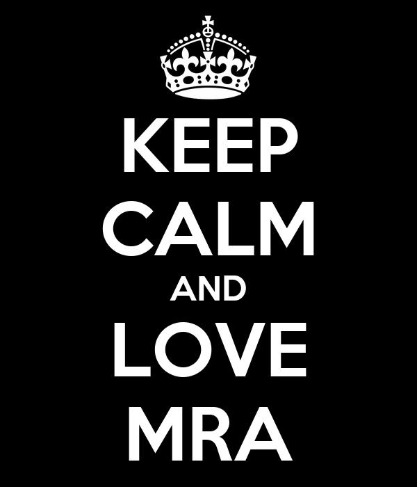 KEEP CALM AND LOVE MRA