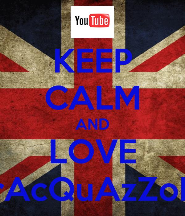 KEEP CALM AND LOVE MrAcQuAzZoNe