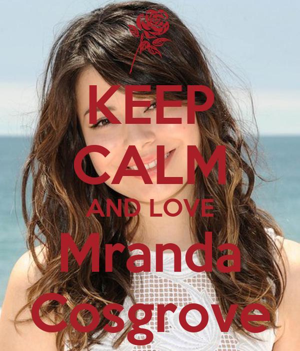 KEEP CALM AND LOVE Mranda Cosgrove