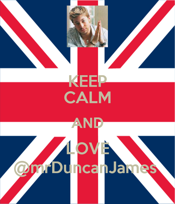 KEEP CALM AND LOVE @mrDuncanJames