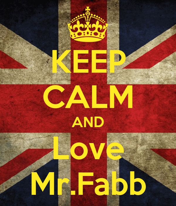 KEEP CALM AND Love Mr.Fabb