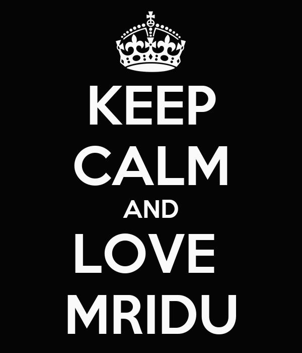 KEEP CALM AND LOVE  MRIDU