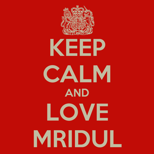 KEEP CALM AND LOVE MRIDUL