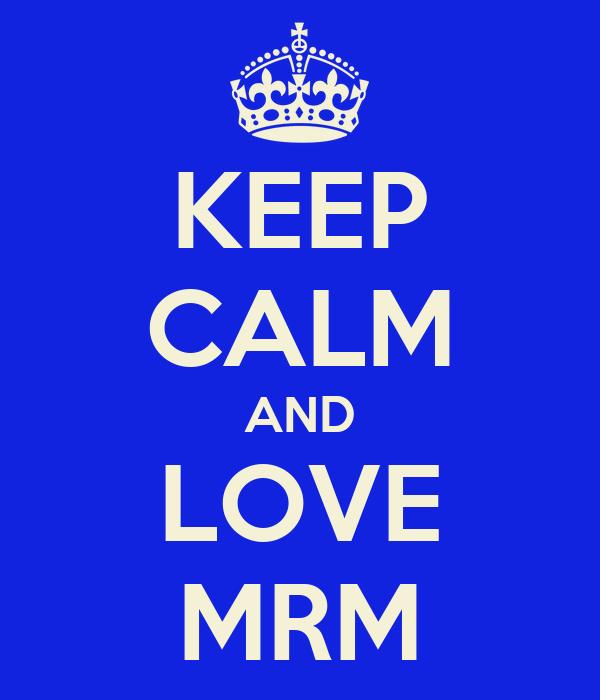 KEEP CALM AND LOVE MRM