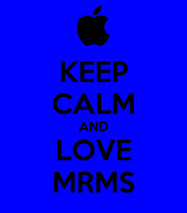 KEEP CALM AND LOVE MRMS