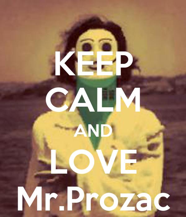 KEEP CALM AND LOVE Mr.Prozac