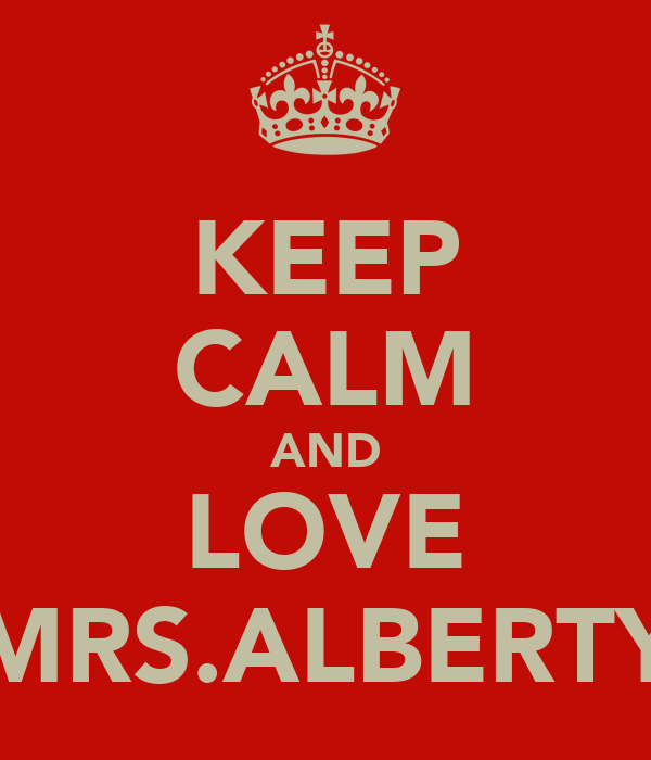 KEEP CALM AND LOVE MRS.ALBERTY