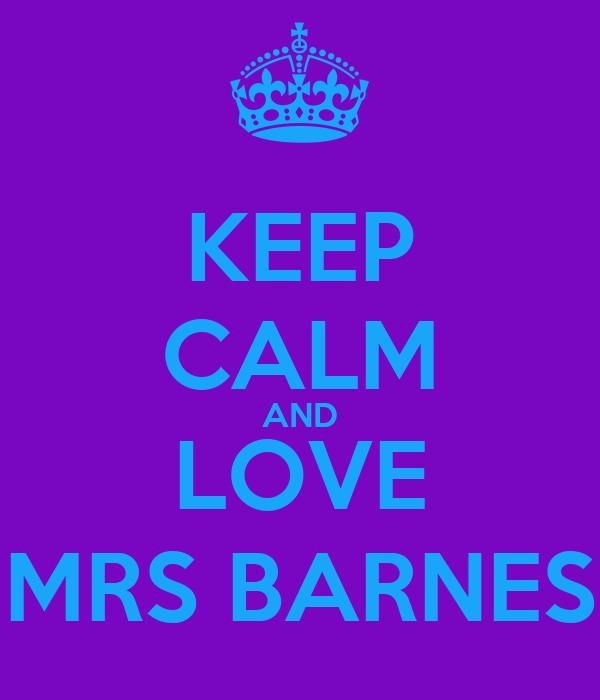KEEP CALM AND LOVE MRS BARNES
