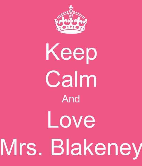 Keep Calm And Love Mrs. Blakeney
